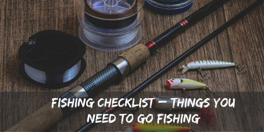 Fishing Checklist – Things You Need to Go Fishing