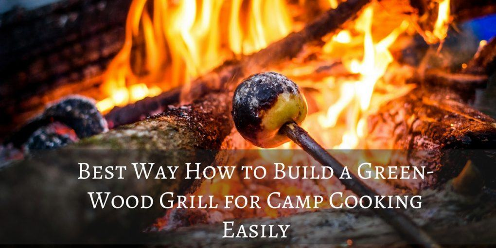 Best Way How to Build a Green-Wood Grill for Camp Cooking Easily