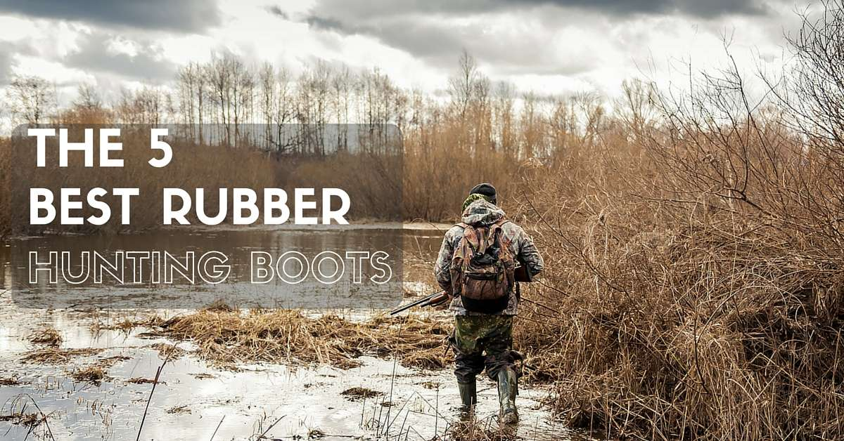 top 5 best rubber hunting boots